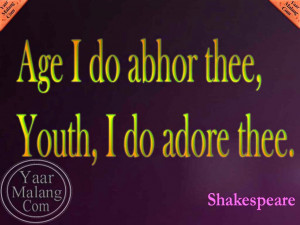 Age I do abhor thee, Youth, I do adore thee | Shakespeare Quote