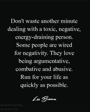 Don't waste another minute dealing with negative people.
