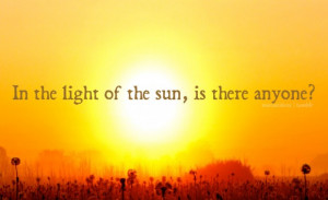 In light of the sun, is there anyone