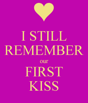 Still Remember Our First Kiss I still remember our first