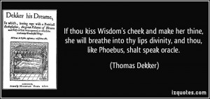 If thou kiss Wisdom's cheek and make her thine, she will breathe into ...