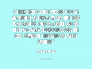 think there is choice possible to us at any moment, as long as we ...