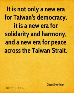 Chen Shui-bian - It is not only a new era for Taiwan's democracy, it ...