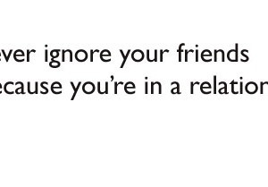 Never-ignore-your-friends-just ...