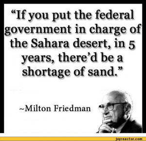... Friedman,funny pictures,auto,quote,milton friedman,government,desert