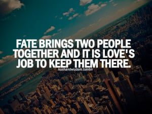 Fate brings two people together Fate Quotes And Sayings