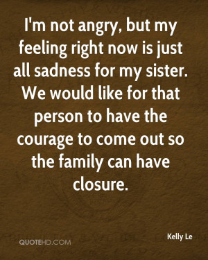 not angry, but my feeling right now is just all sadness for my ...