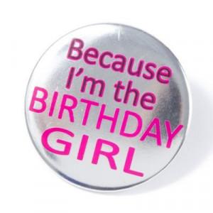 Because I'm the Birthday Girl