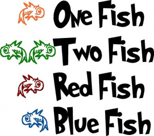 ... Quote-dr. seuss-One fish two fish red fish blue fish with fish-special