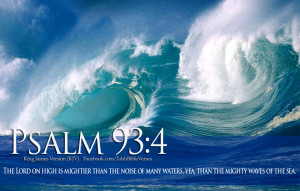The Lord on high is mightier than the noise of many waters, yea ...