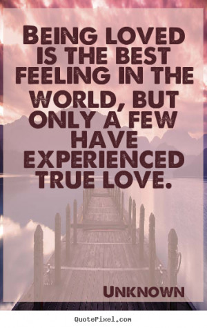 Quotes about love - Being loved is the best feeling in the world, but ...
