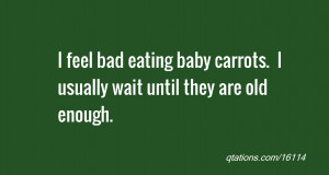 Image for Quote #16114: I feel bad eating baby carrots. I usually wait ...