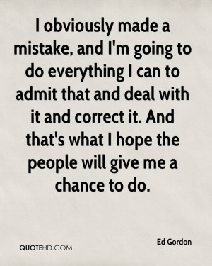 obviously made a mistake, and I'm going to do everything I can to ...