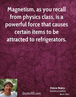 Magnetism, as you recall from physics class, is a powerful force that ...