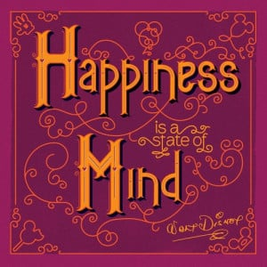 Poster>> Happiness is a state of mind. Walt Disney ~ #quote #taolife