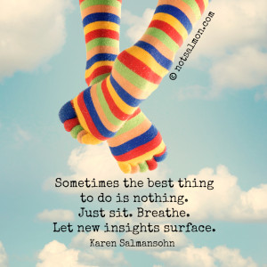 Feeling overwhelmed? Sometimes the best thing to do is nothing. Just ...