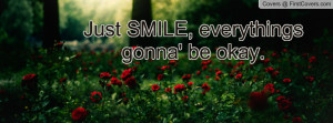 Just SMILE, everythings gonna' be okay. cover
