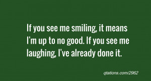 quote of the day: If you see me smiling, it means I'm up to no good ...