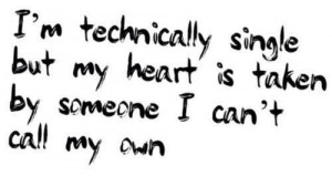 technically single but my heart is taken by someone I can't call ...