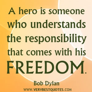 RESPONSIBILITY QUOTES, FREEDOM QUOTES, BOB DYLAN QUOTES, HERO QUOTES