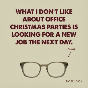 What I don't like about office Christmas parties is looking for a new ...