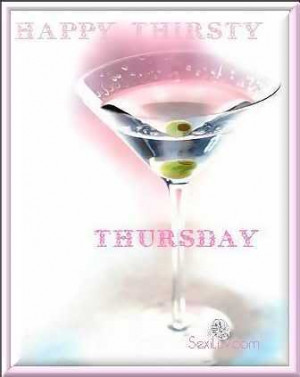... happy thirsty thursday quotes thursday quotes and images way they slur