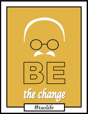 Poster>> Be the change…. Mahatma Gandhi #quote #taolife