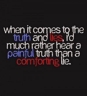 When it comes to the truth and lies, i'd much
