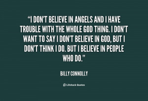 quote-Billy-Connolly-i-dont-believe-in-angels-and-i-74296.png