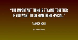 The important thing is staying together if you want to do something ...