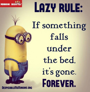 Funny Lazy Quotes - If something falls under the bed