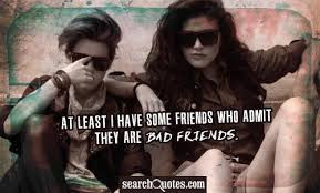 ... Have Some Friends Who Admit They Are Bad Friends ~ Insult Quote