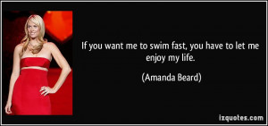 If you want me to swim fast, you have to let me enjoy my life ...