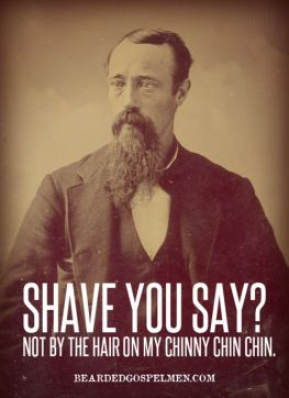 Shave you say? Not by the hair of my chinny chin chin.