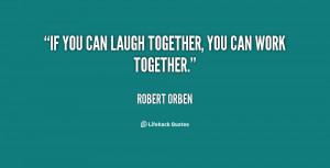 work together quotes source http quoteko com youcanlaughtogetherwork ...