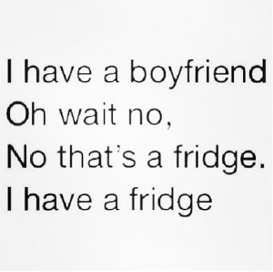 Food Quotes: I have a boyfriend…