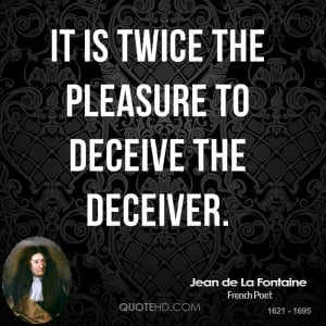 It is twice the pleasure to deceive the deceiver.