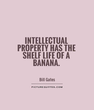 Intellectual property has the shelf life of a banana. Picture Quote #1