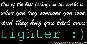 ... is when you hug someone you love, and they hug you back even tighter