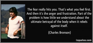 . That's what you feel first. And then it's the anger and frustration ...