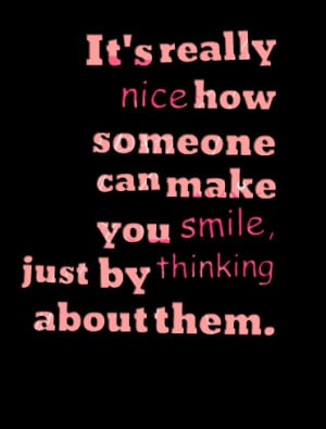 Quotes Picture: it's really nice how someone can make you smile, just ...