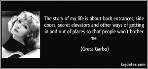 The story of my life is about back entrances, side doors, secret ...