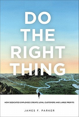Do the Right Thing: How Dedicated Employees Create Loyal Customers and ...