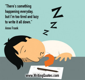 Home » Quotes About Writing » Anne Frank Quotes - Tired Lazy - Funny ...