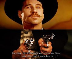 doc holiday | Val Kilmer Quotes From Tombstone | cinema #doc holliday ...
