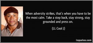 ... Take a step back, stay strong, stay grounded and press on. - LL Cool J