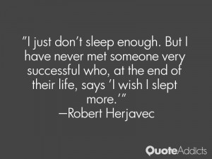 who at the end of their life says i wish i slept more robert herjavec