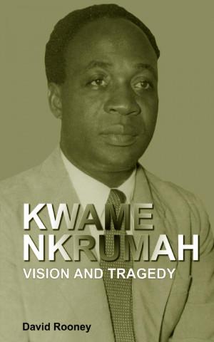 Kwame Nkrumah. Vision and Tragedy
