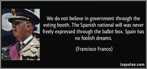 We do not believe in government through the voting booth. The Spanish ...