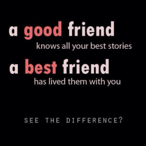 good and best, I feel very blessed to have friends in the best ...
